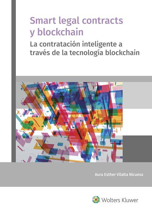 SMART LEGAL CONTRACTS Y BLOCKCHAIN.LA CONTRATACIÓN INTELIGENTE A TRAVÉS DE LA TECNOLOGÍA BLOCKCHAIN | 9788415651567 | VILALTA NICUESA,AURA ESTHER | Llibreria Geli - Llibreria Online de Girona - Comprar llibres en català i castellà